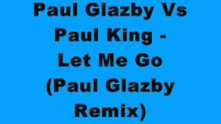 Paul Glazby Vs Paul King - Let Me Go (Paul Glazby Remix)