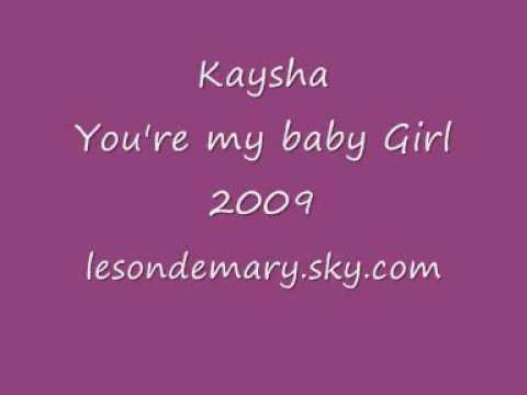 Kaysha - You're my baby girl 2009