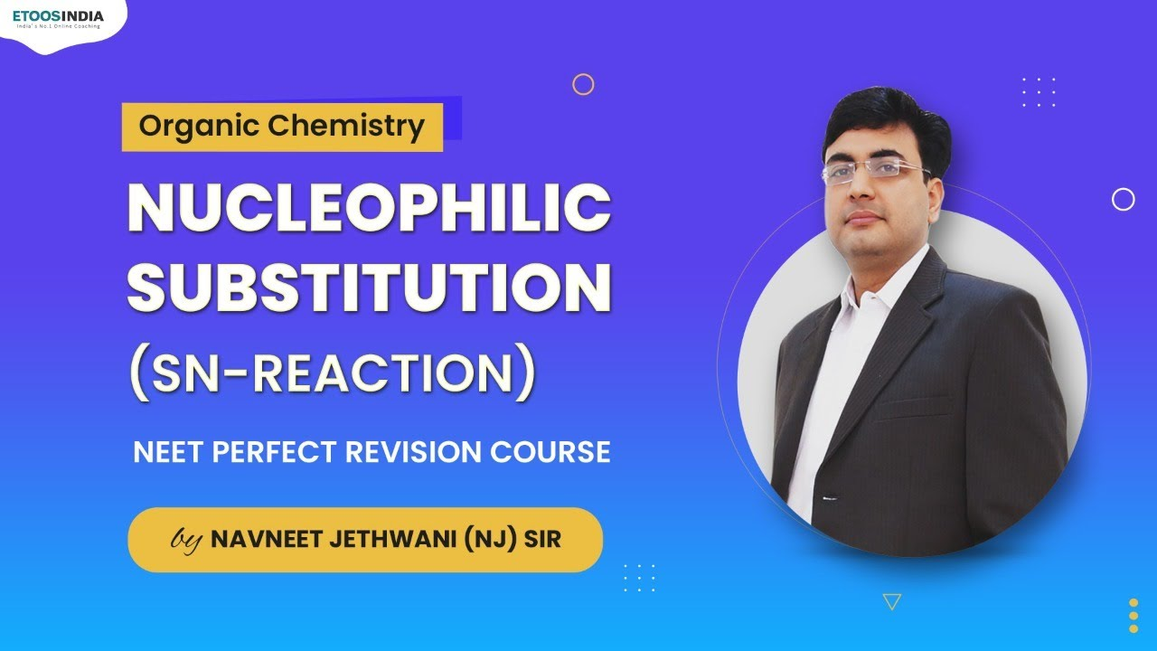 Nucleophilic Substitution (SN-Reaction) - Chemistry   NEET Perfect Revision by NJ Sir   Etoosindia