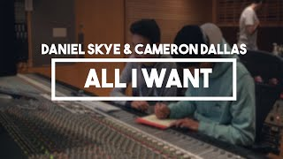 Daniel Skye & Cameron Dallas - All I Want | Lyrics