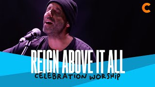 Reign Above It All - Celebration Worship