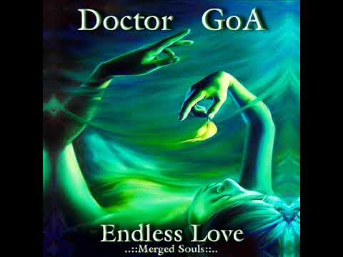 "Doctor Goa   Endless Love ""Merged Souls"" (Progressive-PsY-DJ Set) 2017"