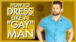 """How To Dress Like A """"Gay"""" Man"""