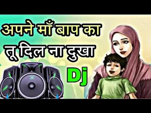 apne maa baap ka dil na dukha dj mixing qawwali