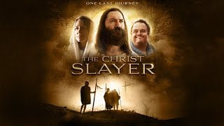 The Christ Slayer (2019) | Full Movie | Carl Weyant | Josh Perry | DJ Perry | Melissa Anschutz