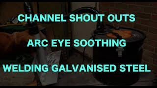 Shout Outs, Arc Eye Soothing and Welding Galvanised Steel.