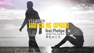Vizante - Hai sa ne oprim feat. Phelipe prod.Vox Latina