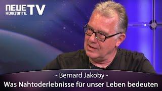 Was Nahtoderlebnisse für unser Leben bedeuten - Bernard Jakoby