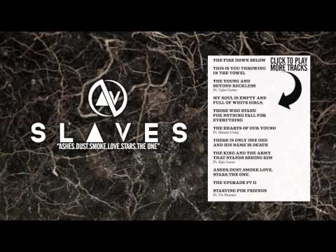 SLAVES - ASHES.DUST.SMOKE.LOVE.STARS.THE ONE
