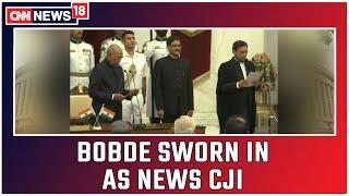 Justice SA Bobde Sworn In As 47th CJI For A 17- Month Tenure    CNN News18