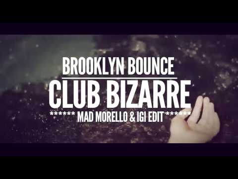 Brooklyn Bounce - Club Bizarre (Mad Morello & Igi Edit)