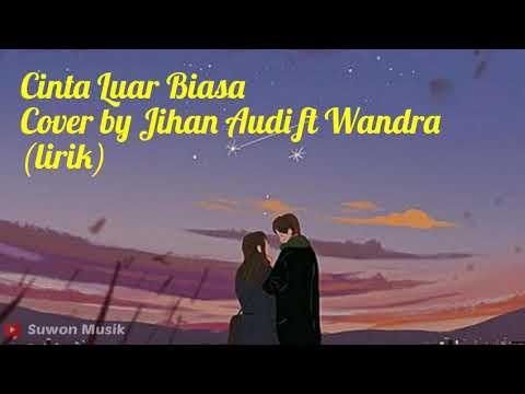 Andmesh Kamaleng - Cinta Luar Biasa~Cover by Jihan Audi ft Wandra (lirik)