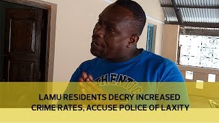 Lamu residents decry increased crime rates, accuse police of laxity thumbnail