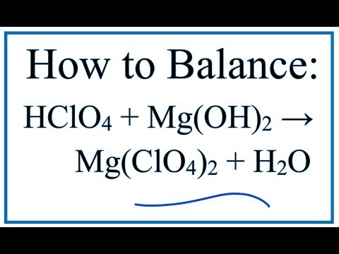 How To Balance HClO4 + Mg(OH)2 = Mg(ClO4)2 + H2O (Perchloric Acid + Magnesium Hydroxide)