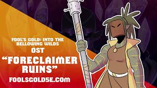 """Fool's Gold: Into the Bellowing Wilds OST - """"Foreclaimer Ruins"""""""