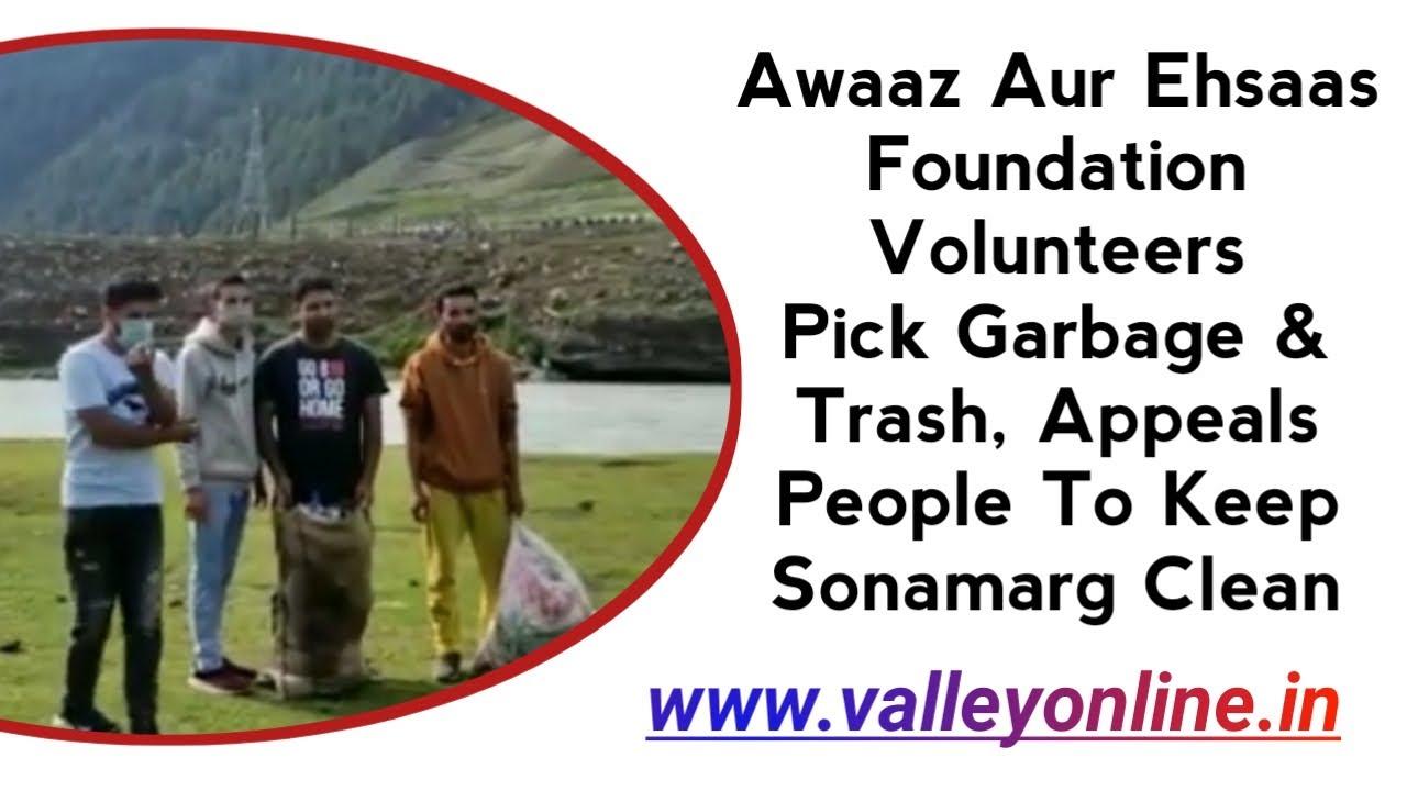 Awaaz Aur Ehsaas Foundation Volunteers Pick Garbage & Trash, Appeals People To Keep Sonamarg Clean