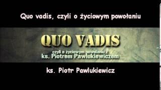 Quo vadis, czyli o życiowym powołaniu - ks. Piotr Pawlukiewicz (audio)