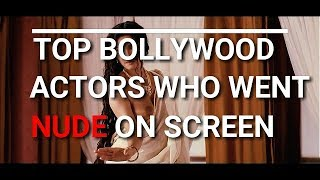 Top Bollywood Actors Who Went Nude On Screen