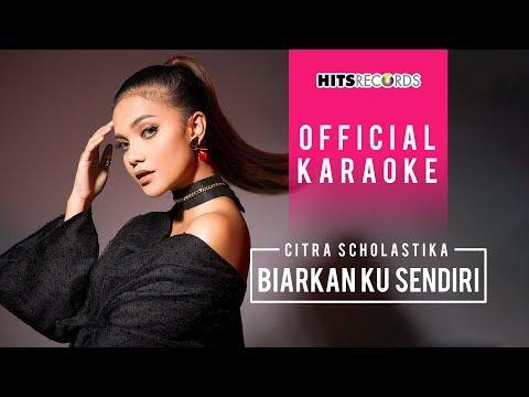 Citra Scholastika - Biarkan Ku Sendiri (Official Karaoke)