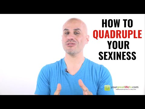 How To Quadruple Your Sexiness