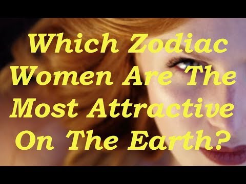 Which Zodiac Women Are The Most Attractive On The Earth ?