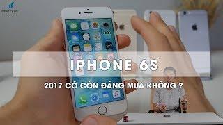 iPhone 6s Còn đáng mua trong thời điểm cuối 2017 này không
