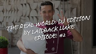 Episode #2: The Real World: DJ Edition by Laidback Luke | Superweek part 1
