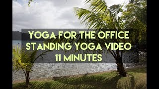 Yoga For the Office - Standing Series - 11 Minute