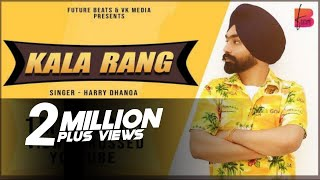 Kala Rang | Full Audio | Mittran Da Rang kala Kehn walyie | Harry Dhanoa | Latest Punjabi Song 2020