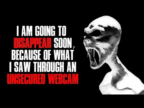 I Am Going To Disappear Soon, Because Of What I Saw Through An Unsecured Webcam Creepypasta
