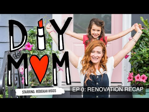 DIY Mom: Ep 0- Renovation Recap