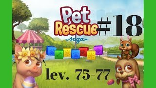 Pet Rescue Saga #18 Level 75-77 (King) Gameplay