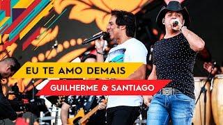 Eu Te Amo Demais - Guilherme & Santiago - Villa Mix Goiânia 2017 ( Ao Vivo )