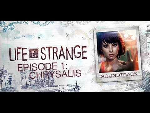 Life Is Strange Episode 1: Chrysalis - Soundtrack