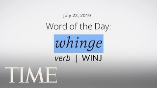 Word Of The Day: WHINGE | Merriam-Webster Word Of The Day | TIME