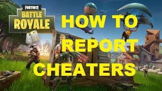 Fortnite Battle Royale - Cheating In Fortnite And How To Report Cheaters