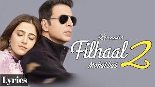 Filhaal 2 Mohabbat | Full Song Lyrics | ft. Akshay Kumar & Nupur Sanon | B Praak | Ammy Virk