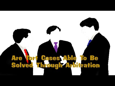 Are Tort Cases Able To Be Solved Through Arbitration
