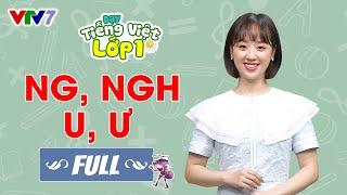 Bài 7 (FULL): Âm NG, NGH, U, Ư | TIẾNG VIỆT 1 | VTV7