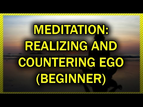 Meditation: Realizing and Countering Ego (Beginner)