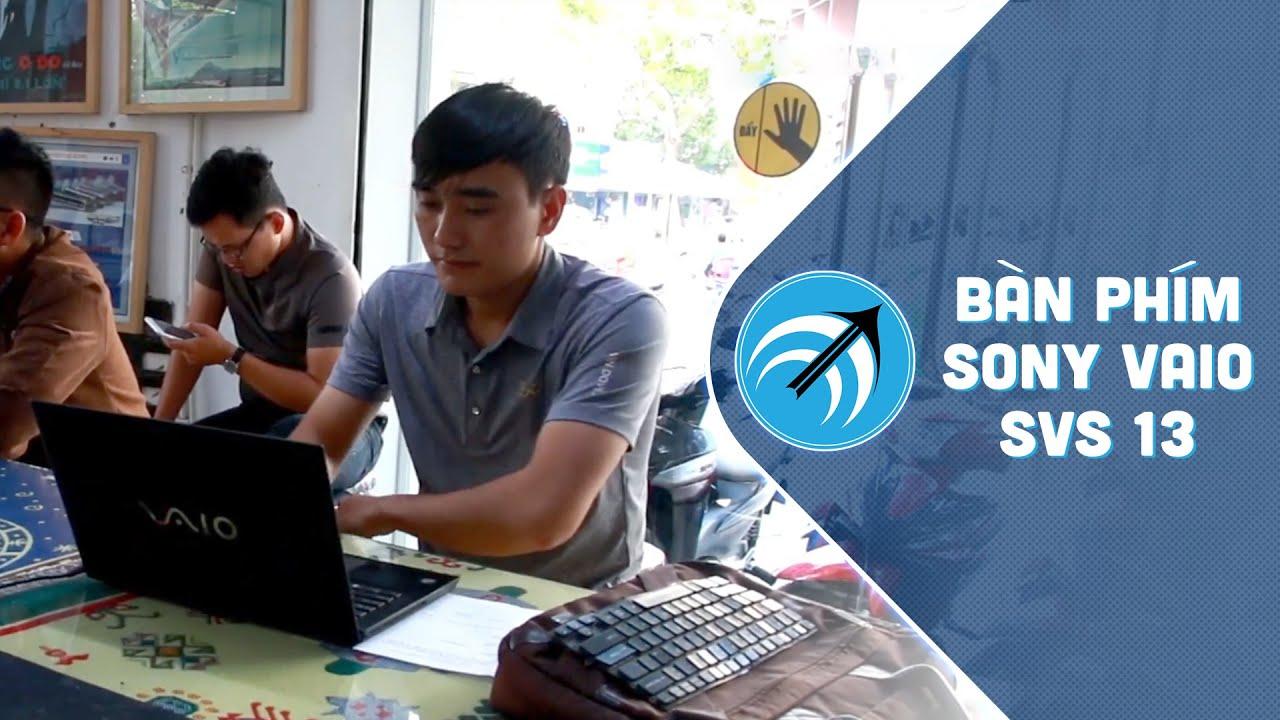 Khách quen Cấp cứu laptop đến mua bàn phím laptop Sony Vaio SVS 13 cực nhannh gọn – Capcuulaptop.com