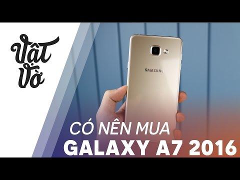 Vật Vờ| Có nên mua Galaxy A7 2016 xách tay?