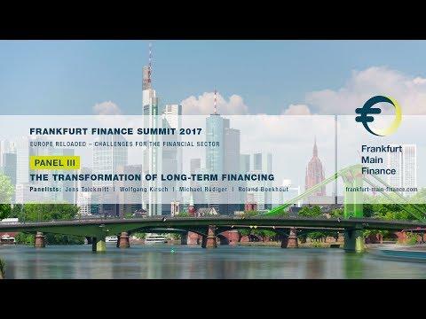 Frankfurt Finance Summit 2017 - Panel III: The Transformation of Long-Term Financing
