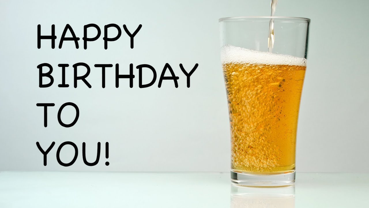 Happy Birthday Song A Virtual Beer For You Youtube
