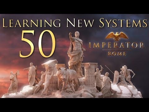 Imperator: Rome | Learning New Systems | Episode 50 |