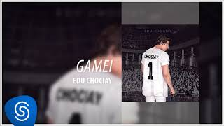 Edu Chociay - Gamei (DVD Chociay) [Áudio Oficial]