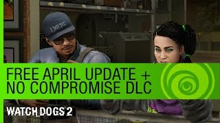Watch Dogs 2 | Free April Update + No Compromise DLC Trailer
