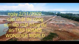 CẬP NHẬT CÔNG TRƯỜNG TIẾN ĐỘ THI CÔNG SAN LẤP MẶT BẰNG  DỰ ÁN TMS HOMES  WONDER WORLD NGÀY 2/11/2020