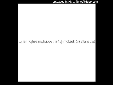 tune mujhse mohabbat ki ( dj mukesh $ ) allahabad