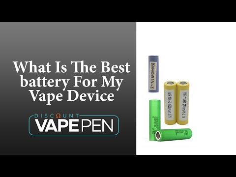 What Is The Best Battery For My Vape Device - 18650, 20700 & 21700